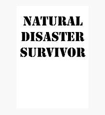 Natural Disaster Survivor Photographic Print