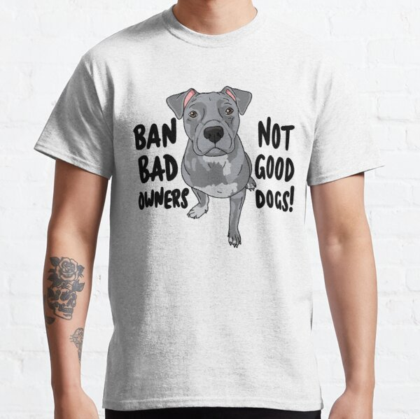 Ban bad owners, not good dogs! Classic T-Shirt
