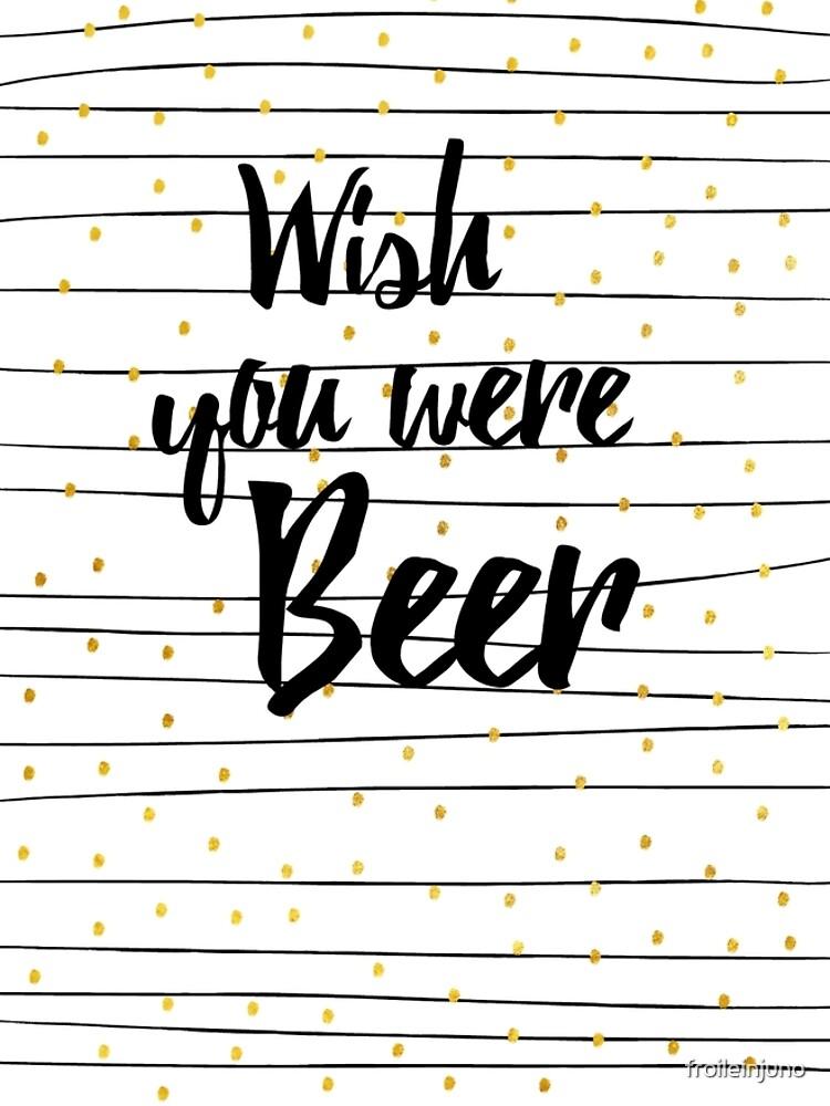Wish you were Beer von froileinjuno