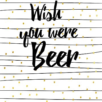 Wish you were Beer von froileinjuno