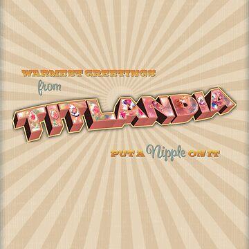 Warmest Greetings from Titlandia by nipplesofvenus