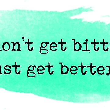 Don't get bitter, just get better by beccacook1