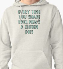 Every Time You Share Fake News a Kitten Dies Pullover Hoodie