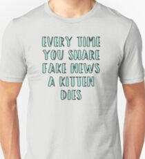 Every Time You Share Fake News a Kitten Dies Unisex T-Shirt