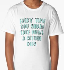 Every Time You Share Fake News a Kitten Dies Long T-Shirt