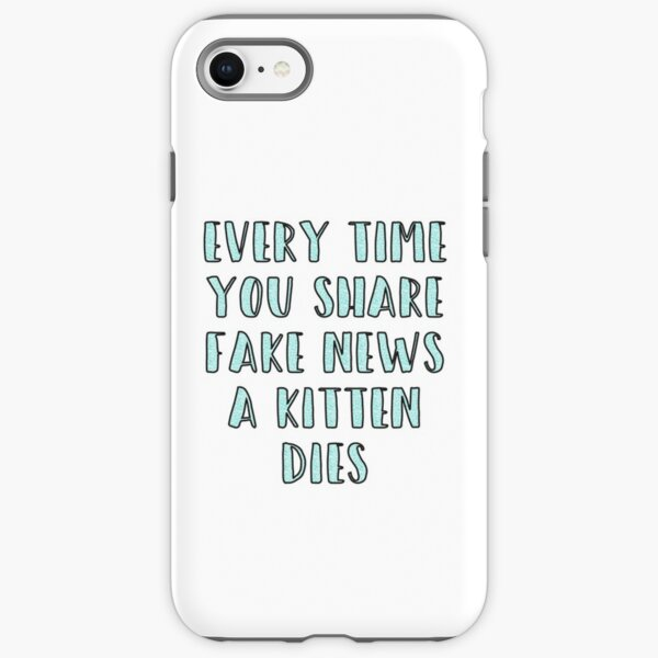 Every Time You Share Fake News a Kitten Dies iPhone Tough Case