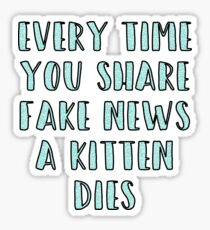 Every Time You Share Fake News a Kitten Dies Sticker
