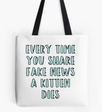 Every Time You Share Fake News a Kitten Dies Tote Bag