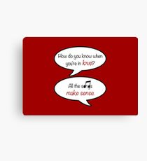 how do you know when you're in love? Canvas Print