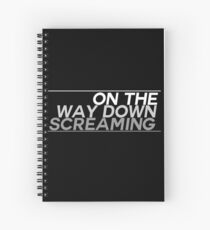 on the way down screaming Spiral Notebook