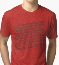 Sorry About Our President Tri-blend T-Shirt