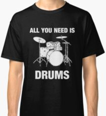 All You Need Is Drums Classic T-Shirt