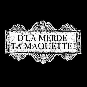 D'la merde ta maquette ! -quote- by BastyCie