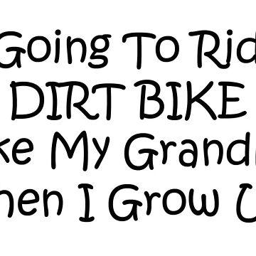 Im Going To Ride A Dirt Bike Like My Grandma When I Grow Up by Gear4Gearheads