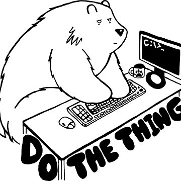 Do The Thing Bear - DOS by BearlyGoin