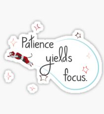 Patience yields focus Sticker