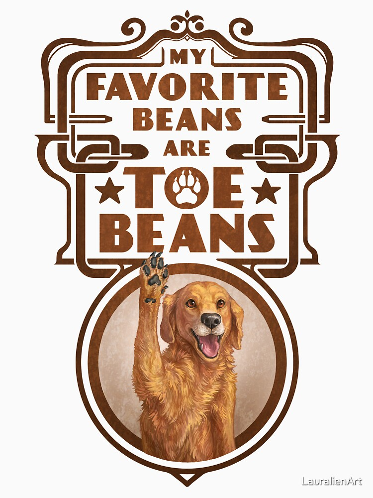 My Favorite Beans Are Toe Beans (Dog) by LauralienArt