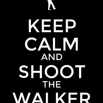 Keep Calm and Shoot the Walker by undeadwarrior