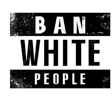 Ban White People Tee by shopstayclassy
