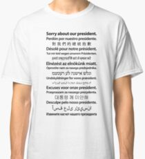 Sorry About Our President. [Black on White] Classic T-Shirt