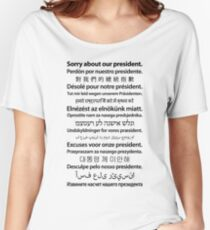 Sorry About Our President. [Black on White] Women's Relaxed Fit T-Shirt