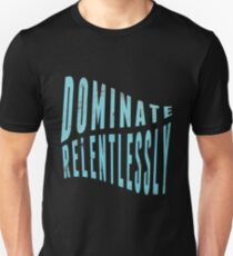 Dominate Relentlessly Active Sports T-Shirt