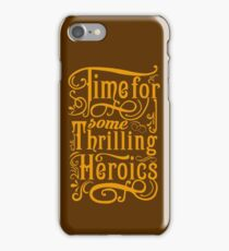 Time For Some Thrilling Heroics iPhone Case/Skin