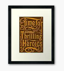 Time For Some Thrilling Heroics Framed Print