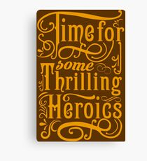 Time For Some Thrilling Heroics Canvas Print