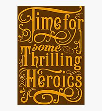 Time For Some Thrilling Heroics Photographic Print
