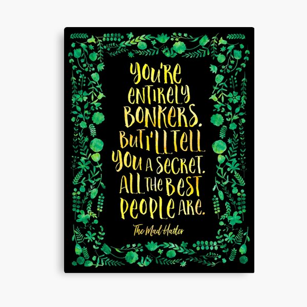 You're entirely bonkers... - The Mad Hatter Canvas Print