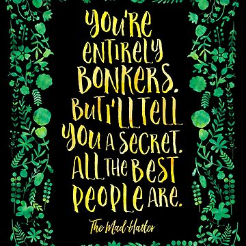 You're entirely bonkers... - The Mad Hatter by literarylifeco