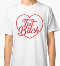 Fat Bitch Classic T-Shirt