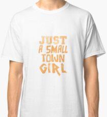 JUST A SMALL TOWN GIRL TSHIRT Classic T-Shirt