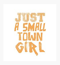 JUST A SMALL TOWN GIRL TSHIRT Photographic Print