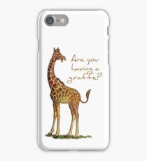 Are you having a giraffe? iPhone Case/Skin