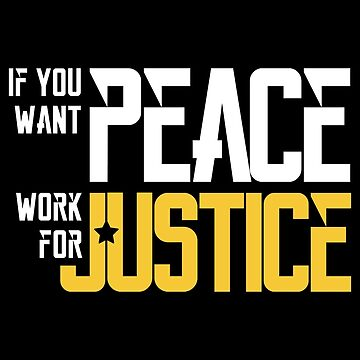 If You Want PEACE Work for JUSTICE by quotysalad