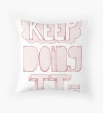 Keep Doing It Pink Throw Pillow