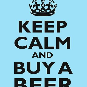 KEEP CALM, BUY A BEER, BE COOL, ON ICE BLUE by TOMSREDBUBBLE