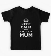 KEEP CALM, AND ASK YOUR MUM, White on Black Kids Tee