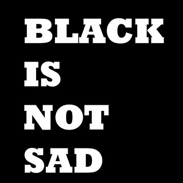 Black is not sad by laura-downing