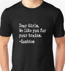 Dear Girls We Like You For Your Brains- Zombies  T-Shirt