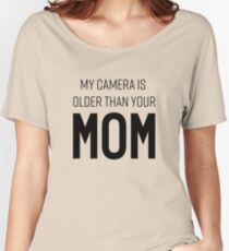 My camera is older than your mom Women's Relaxed Fit T-Shirt