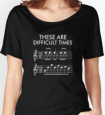 THESE ARE DIFFICULT TIMES - FUNNY MUSIC T-SHIRT Women's Relaxed Fit T-Shirt
