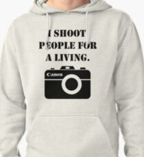 I shoot people for a living -canon Pullover Hoodie