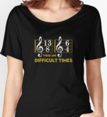 These Are Difficult Times T-shirt - Music Lover Tshirt Women's Relaxed Fit T-Shirt