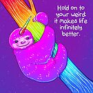 """""""Hold on to Your Weird"""" Rainbow Slothicorn by thelatestkate"""