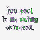 Too Cool to Like Anything on Facebook by melasdesign
