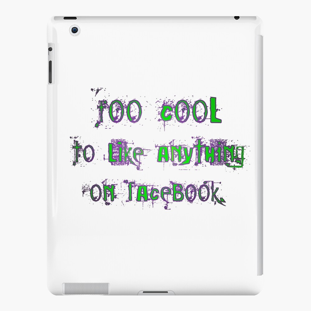 Too Cool to Like Anything on Facebook iPad Case & Skin