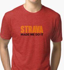 Strava Made Me Do it Tri-blend T-Shirt